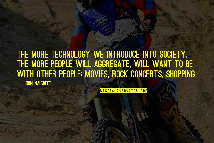 Technology And Our Society Quotes By John Naisbitt: The more technology we introduce into society, the