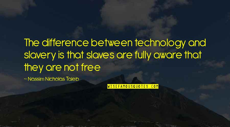Technology And Our Society Quotes By Nassim Nicholas Taleb: The difference between technology and slavery is that