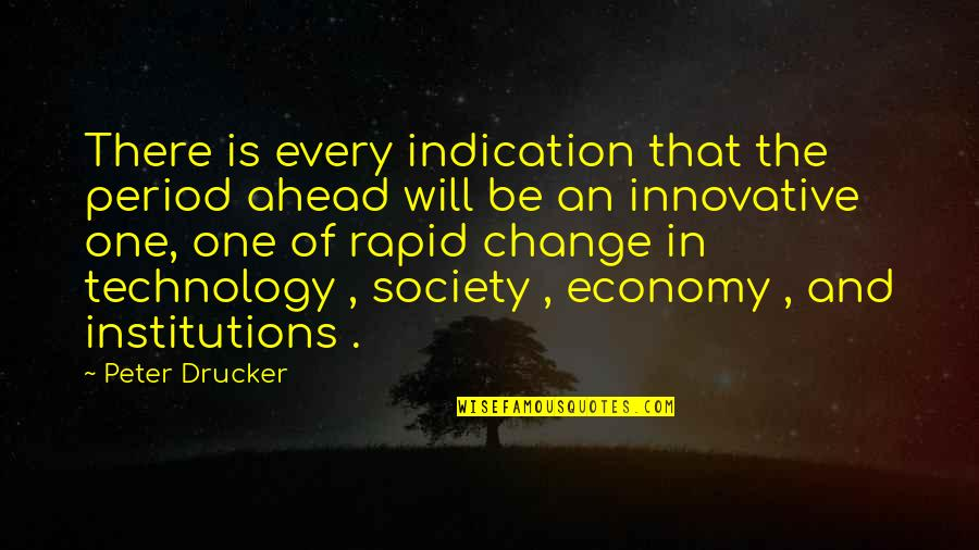 Technology And Our Society Quotes By Peter Drucker: There is every indication that the period ahead