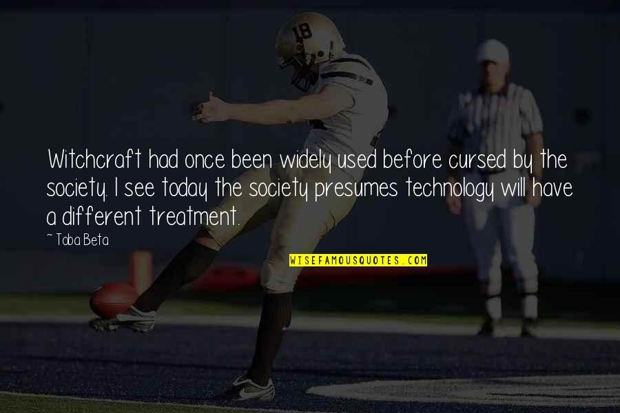 Technology And Our Society Quotes By Toba Beta: Witchcraft had once been widely used before cursed