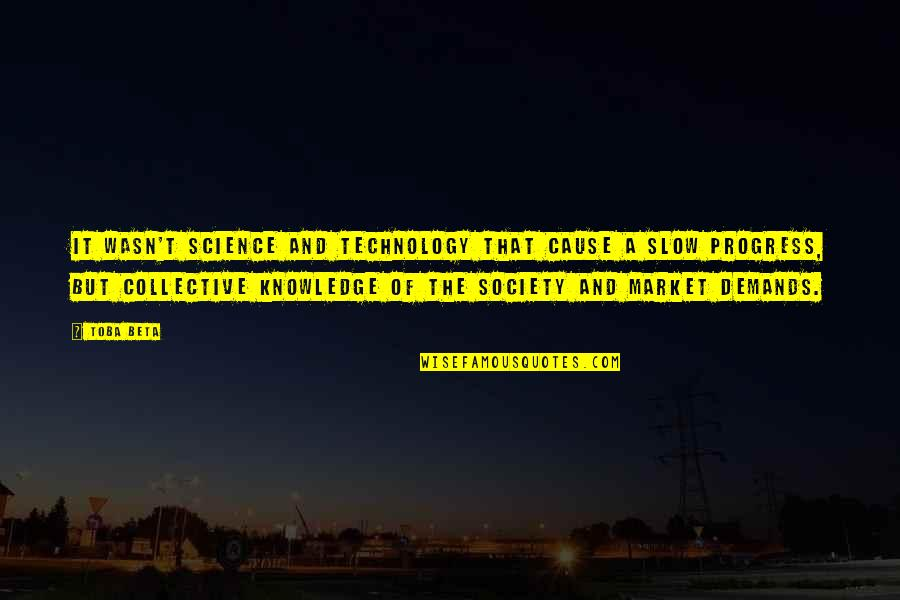 Technology And Our Society Quotes By Toba Beta: It wasn't science and technology that cause a