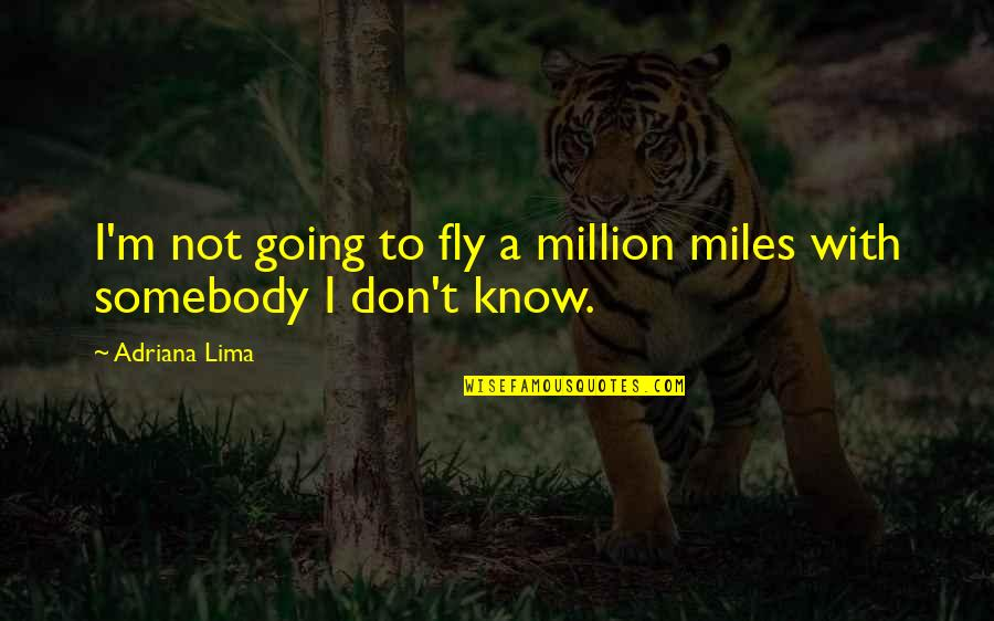 Technology Experts Quotes By Adriana Lima: I'm not going to fly a million miles