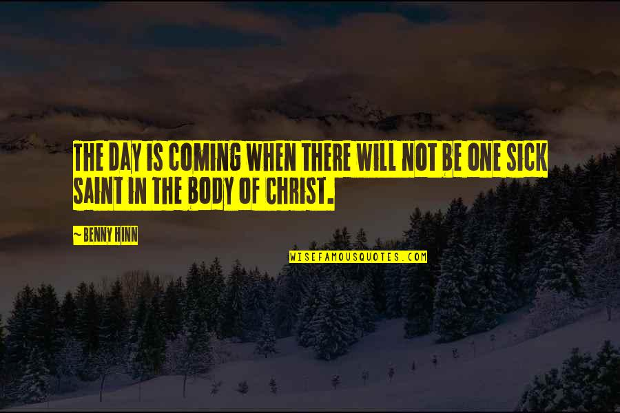 Technology Experts Quotes By Benny Hinn: The day is coming when there will not