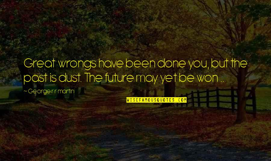 Technology Experts Quotes By George R R Martin: Great wrongs have been done you, but the