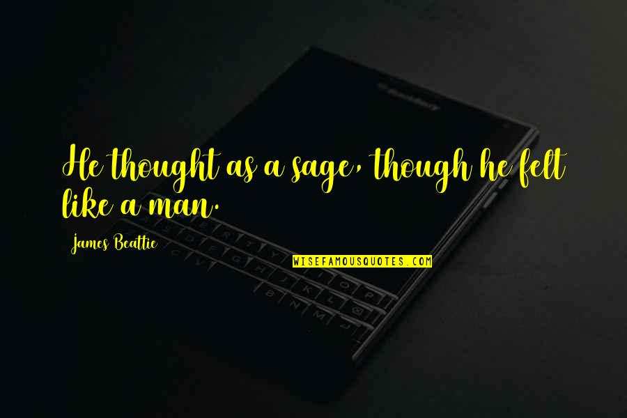 Technology Experts Quotes By James Beattie: He thought as a sage, though he felt