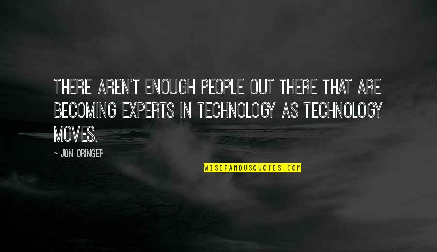 Technology Experts Quotes By Jon Oringer: There aren't enough people out there that are