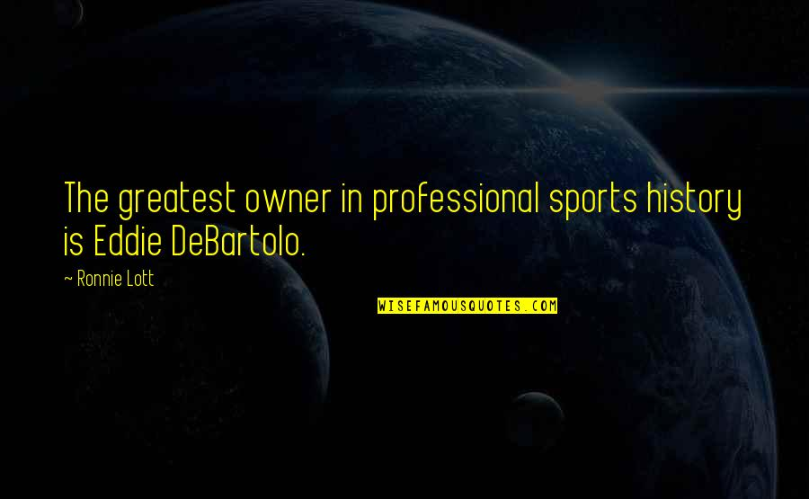 Technology Experts Quotes By Ronnie Lott: The greatest owner in professional sports history is