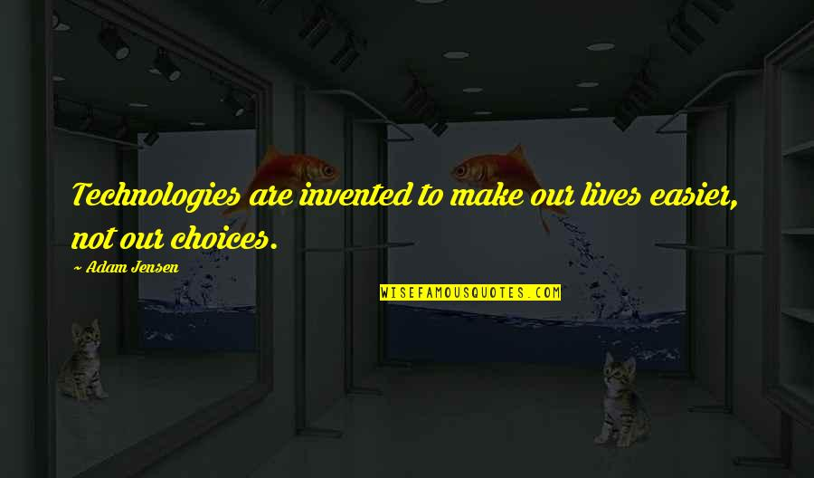 Technology In Our Lives Quotes By Adam Jensen: Technologies are invented to make our lives easier,
