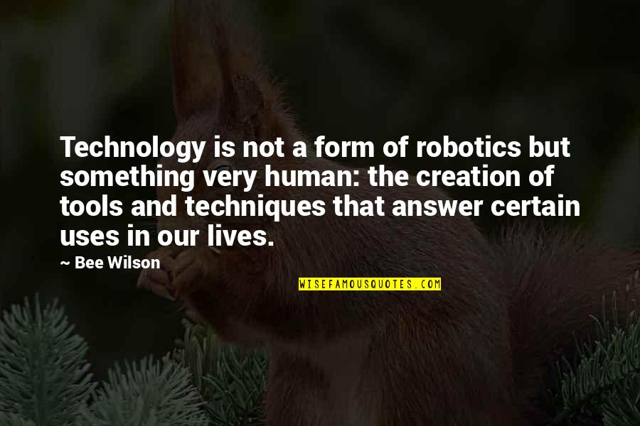 Technology In Our Lives Quotes By Bee Wilson: Technology is not a form of robotics but