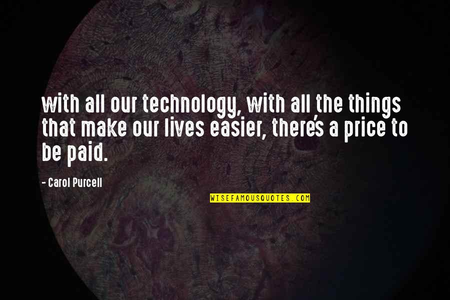 Technology In Our Lives Quotes By Carol Purcell: with all our technology, with all the things