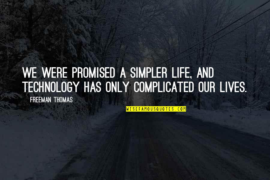 Technology In Our Lives Quotes By Freeman Thomas: We were promised a simpler life, and technology