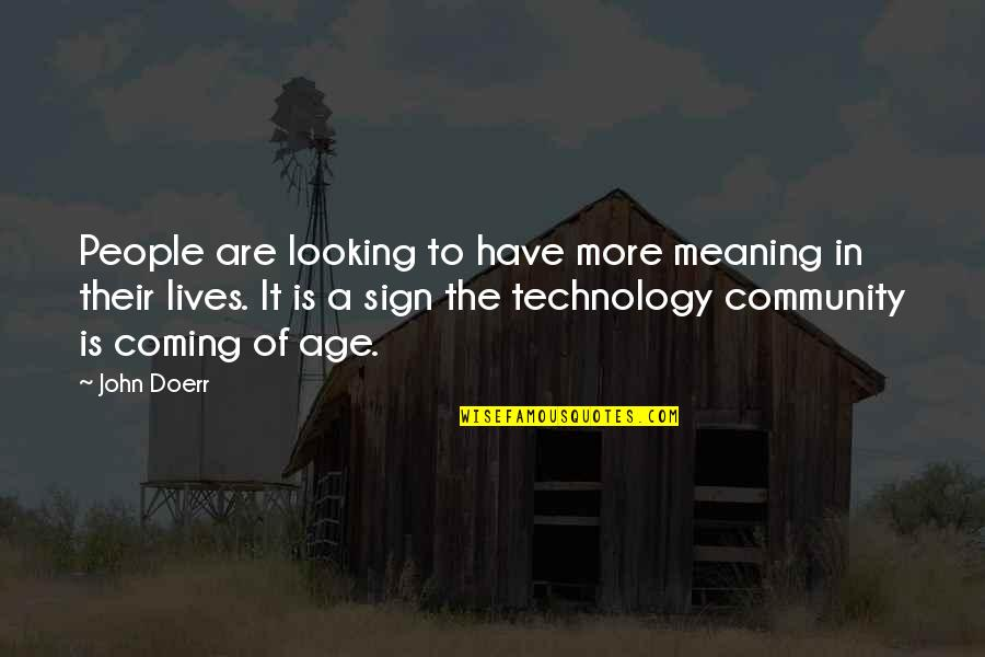 Technology In Our Lives Quotes By John Doerr: People are looking to have more meaning in