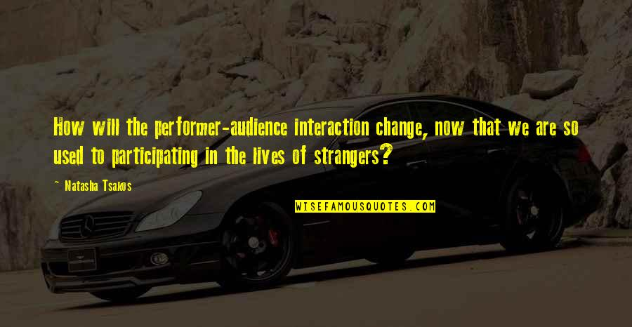 Technology In Our Lives Quotes By Natasha Tsakos: How will the performer-audience interaction change, now that