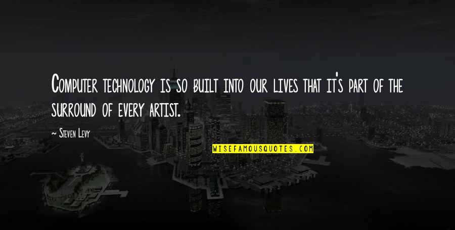 Technology In Our Lives Quotes By Steven Levy: Computer technology is so built into our lives