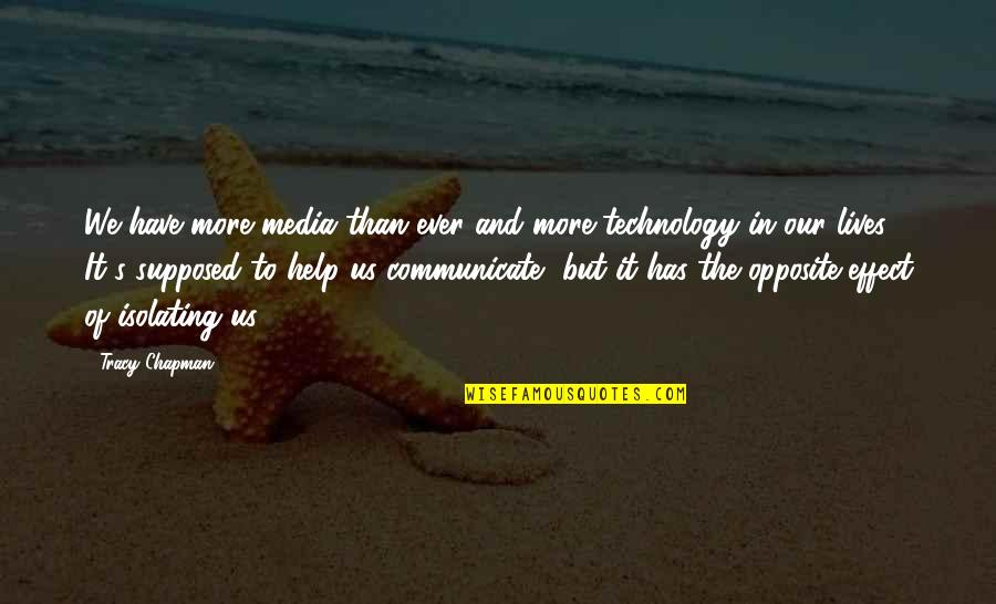Technology In Our Lives Quotes By Tracy Chapman: We have more media than ever and more