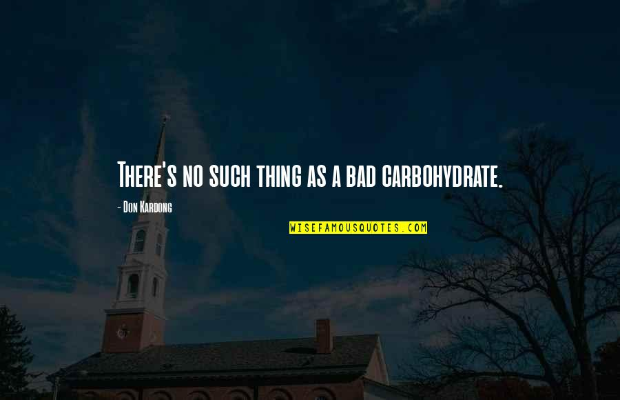 Technology Savvy Quotes By Don Kardong: There's no such thing as a bad carbohydrate.
