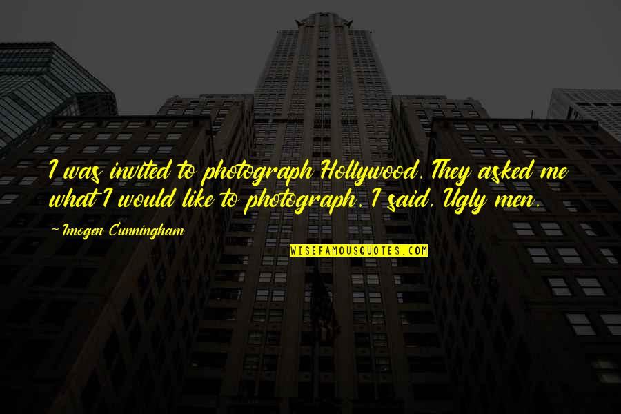 Technology Savvy Quotes By Imogen Cunningham: I was invited to photograph Hollywood. They asked