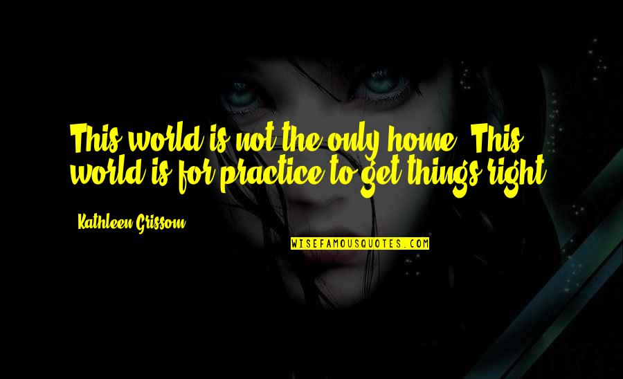 Technology Savvy Quotes By Kathleen Grissom: This world is not the only home. This