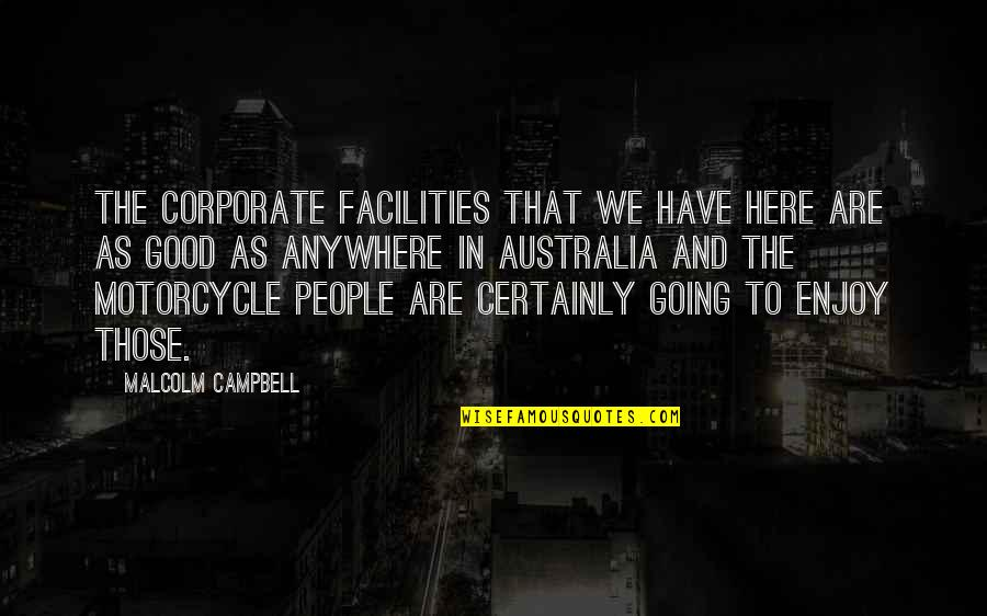 Technology Savvy Quotes By Malcolm Campbell: The corporate facilities that we have here are