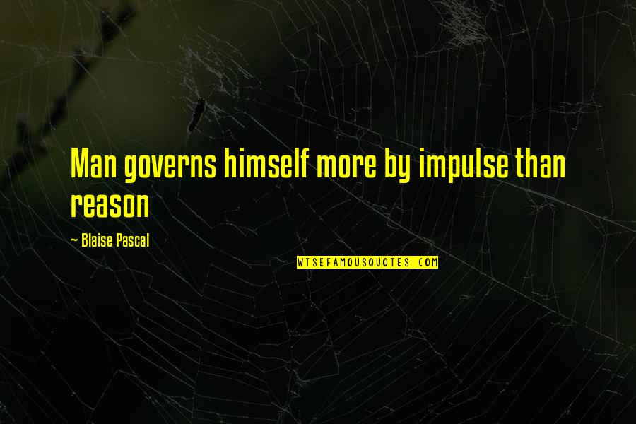 Technophobe Quotes By Blaise Pascal: Man governs himself more by impulse than reason