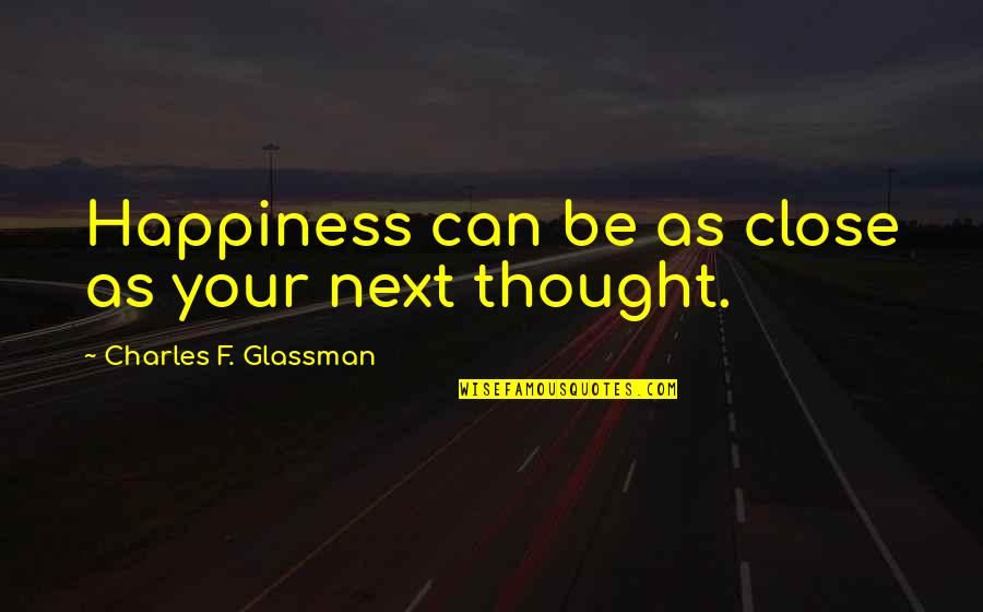 Technophobe Quotes By Charles F. Glassman: Happiness can be as close as your next