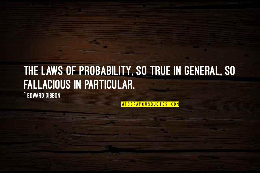 Technophobe Quotes By Edward Gibbon: The laws of probability, so true in general,