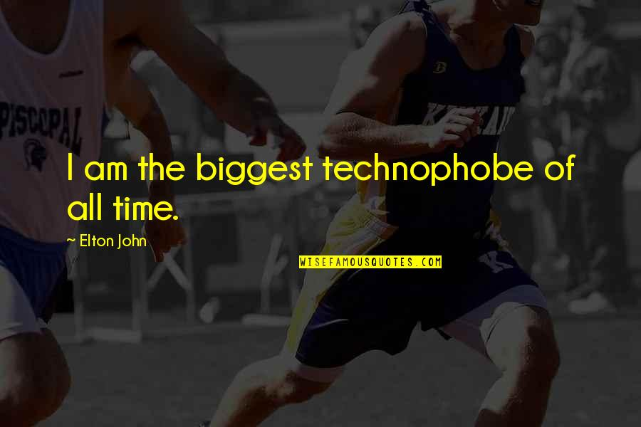 Technophobe Quotes By Elton John: I am the biggest technophobe of all time.