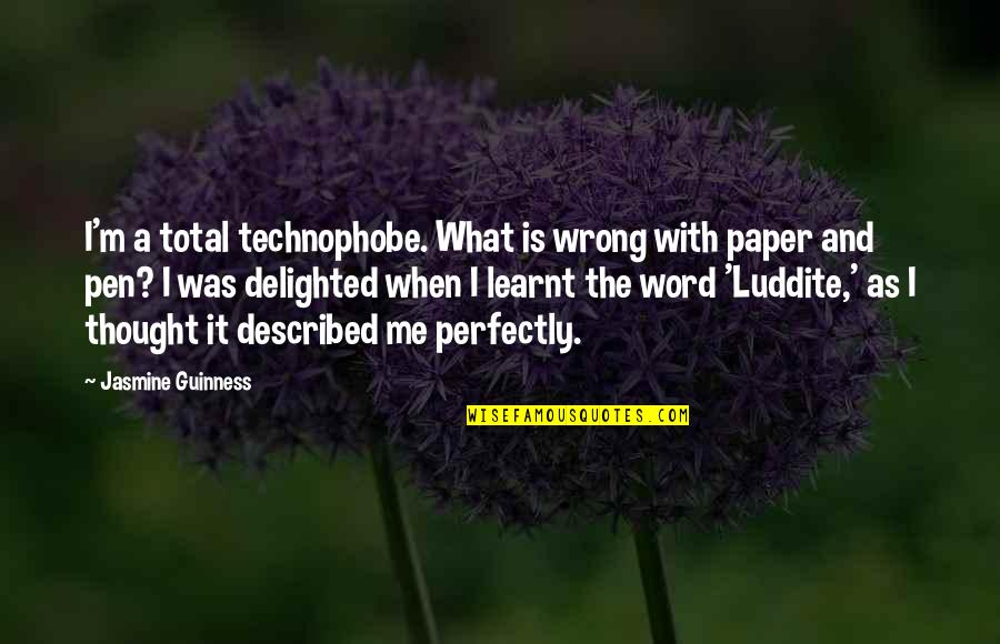 Technophobe Quotes By Jasmine Guinness: I'm a total technophobe. What is wrong with