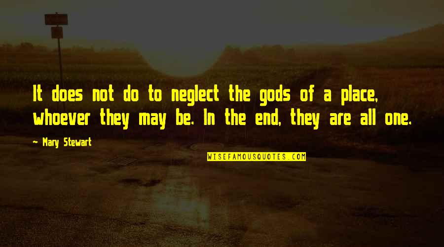 Technophobe Quotes By Mary Stewart: It does not do to neglect the gods