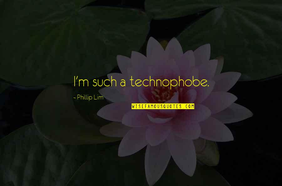Technophobe Quotes By Phillip Lim: I'm such a technophobe.