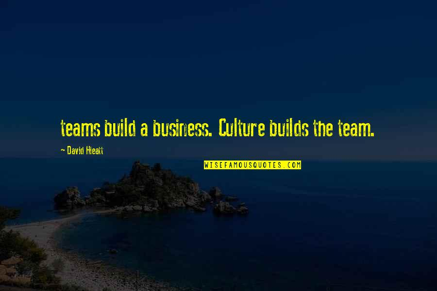 Ted Best Friend Quotes By David Hieatt: teams build a business. Culture builds the team.