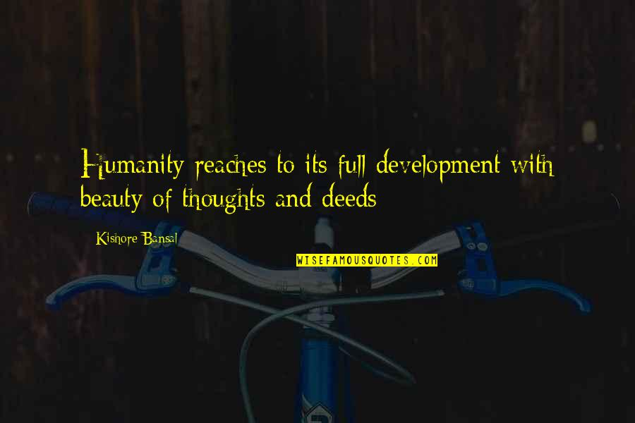 Ted Best Friend Quotes By Kishore Bansal: Humanity reaches to its full development with beauty