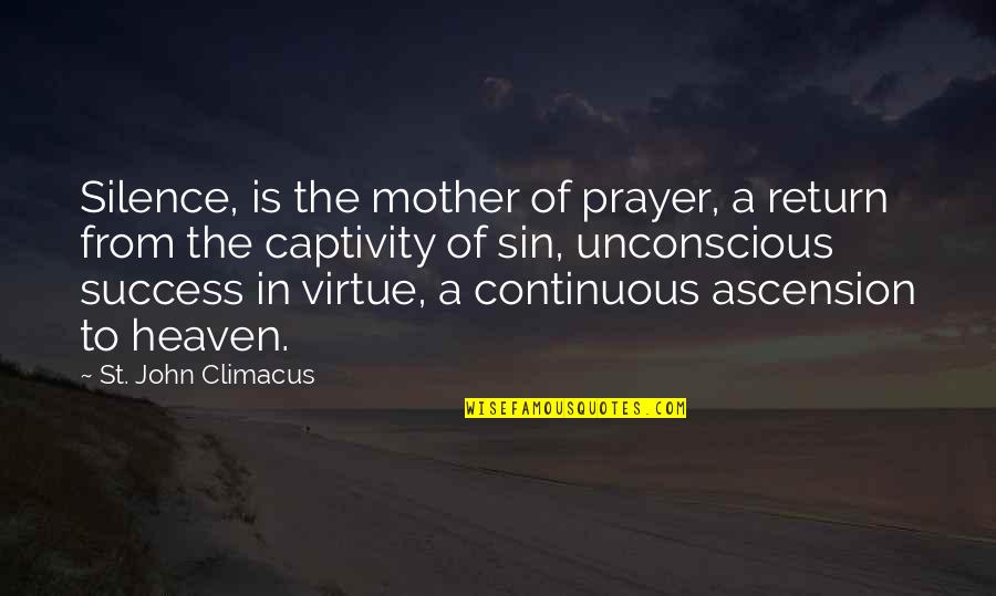 Ted Best Friend Quotes By St. John Climacus: Silence, is the mother of prayer, a return