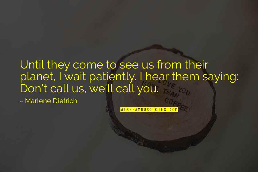 Ted Dibiase Jr Quotes By Marlene Dietrich: Until they come to see us from their