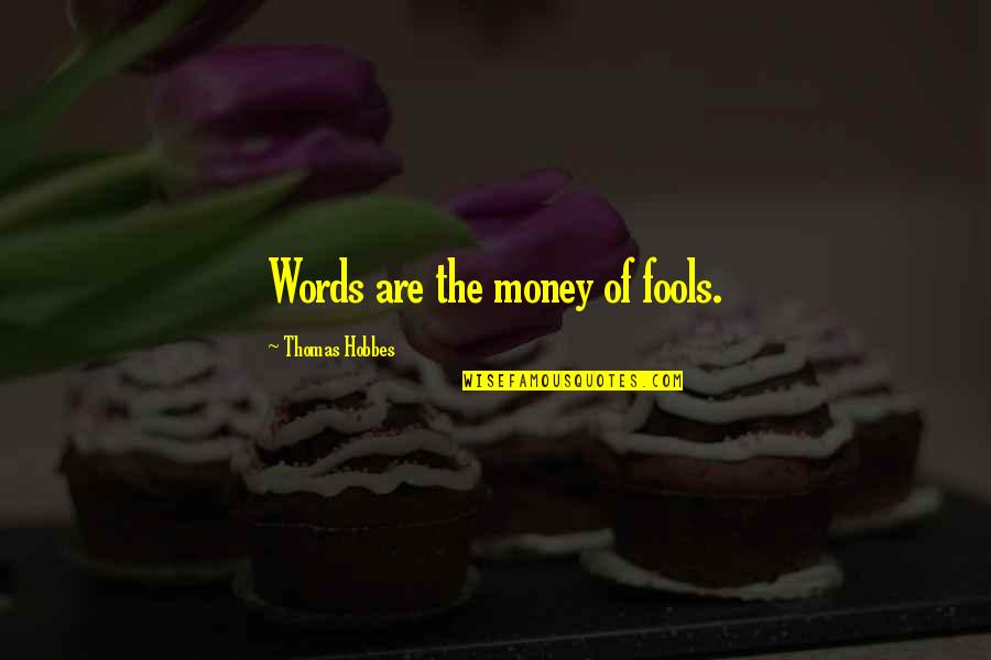 Ted Dibiase Jr Quotes By Thomas Hobbes: Words are the money of fools.