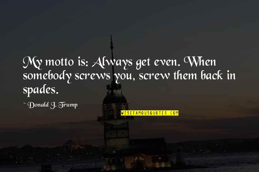 Ted Mosby Season 7 Episode 1 Quotes By Donald J. Trump: My motto is: Always get even. When somebody