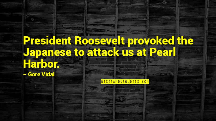 Ted Mosby Season 7 Episode 1 Quotes By Gore Vidal: President Roosevelt provoked the Japanese to attack us