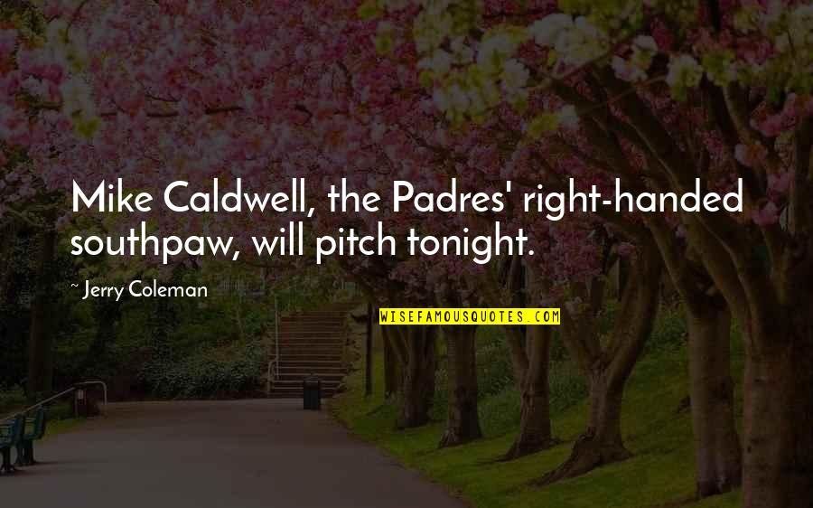 Ted Mosby Season 7 Episode 1 Quotes By Jerry Coleman: Mike Caldwell, the Padres' right-handed southpaw, will pitch
