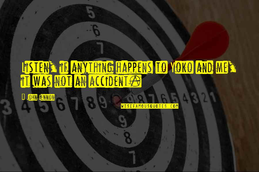 Ted Mosby Season 7 Episode 1 Quotes By John Lennon: Listen, if anything happens to Yoko and me,