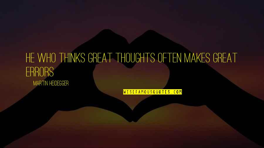 Ted Mosby Season 7 Episode 1 Quotes By Martin Heidegger: He who thinks great thoughts often makes great
