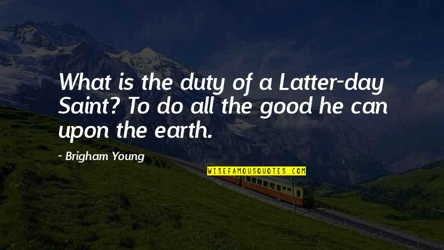 Teddie Persona Quotes By Brigham Young: What is the duty of a Latter-day Saint?
