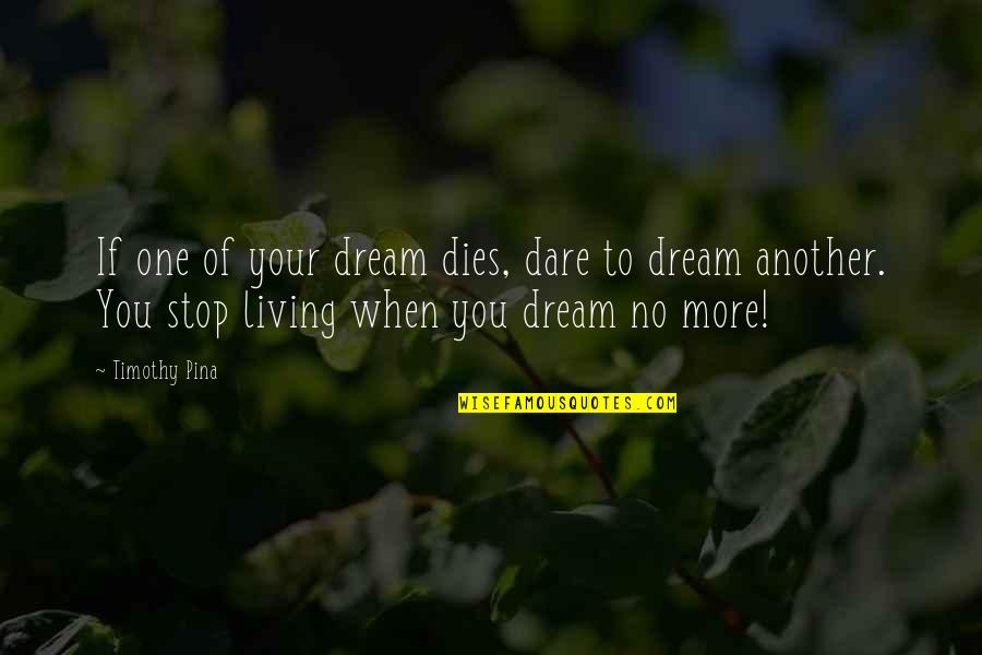 Teddie Persona Quotes By Timothy Pina: If one of your dream dies, dare to