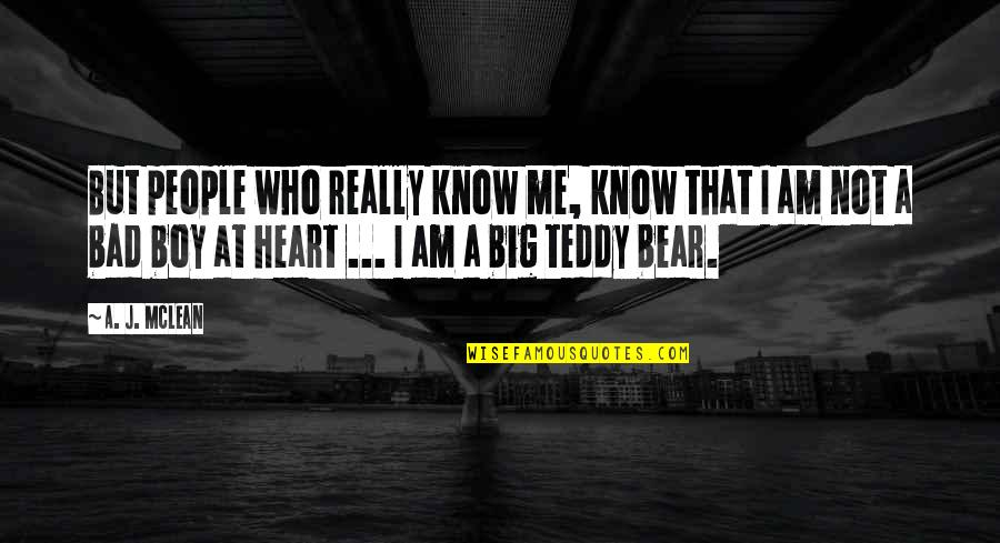 Teddy Bear Quotes By A. J. McLean: But people who really know me, know that