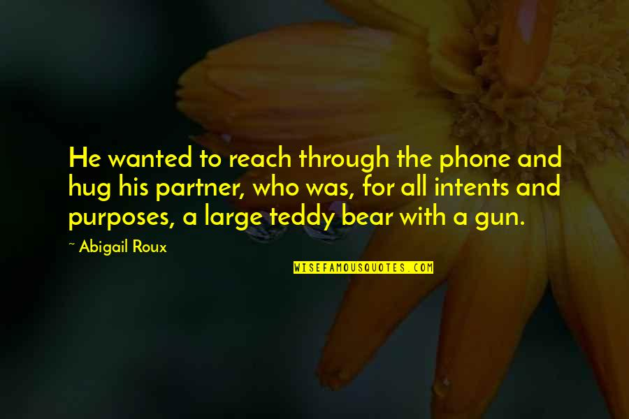 Teddy Bear Quotes By Abigail Roux: He wanted to reach through the phone and