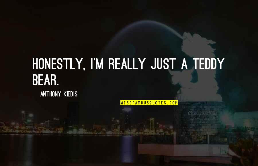Teddy Bear Quotes By Anthony Kiedis: Honestly, I'm really just a teddy bear.
