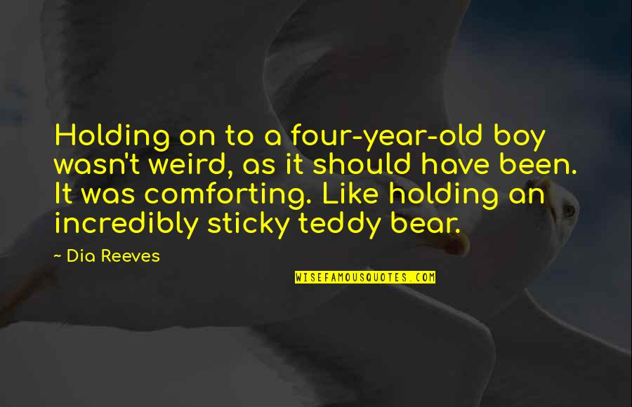 Teddy Bear Quotes By Dia Reeves: Holding on to a four-year-old boy wasn't weird,