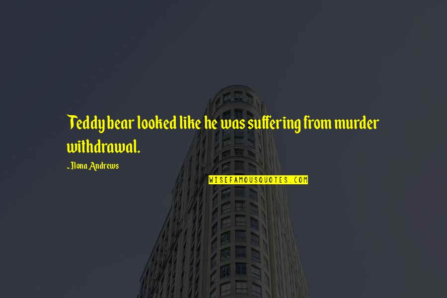 Teddy Bear Quotes By Ilona Andrews: Teddy bear looked like he was suffering from