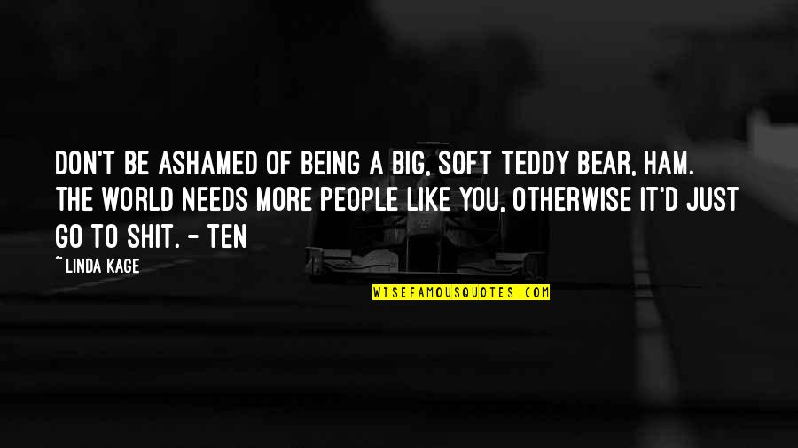 Teddy Bear Quotes By Linda Kage: Don't be ashamed of being a big, soft