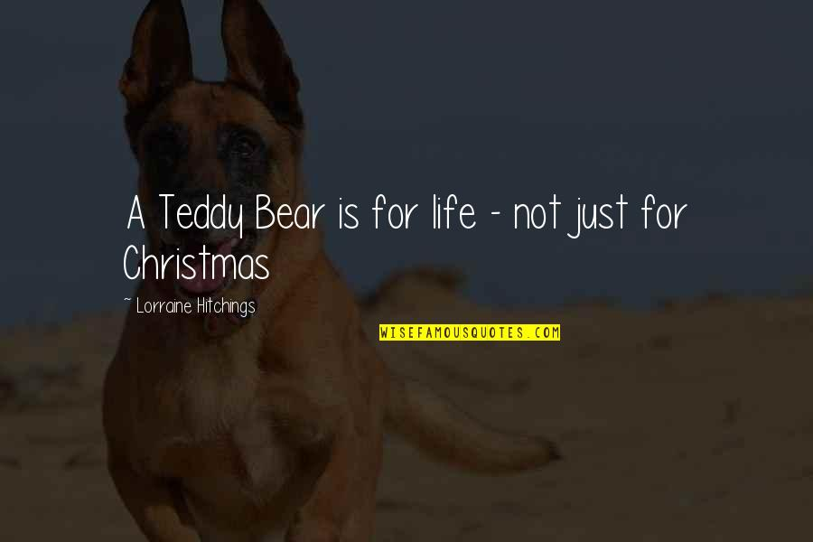 Teddy Bear Quotes By Lorraine Hitchings: A Teddy Bear is for life - not