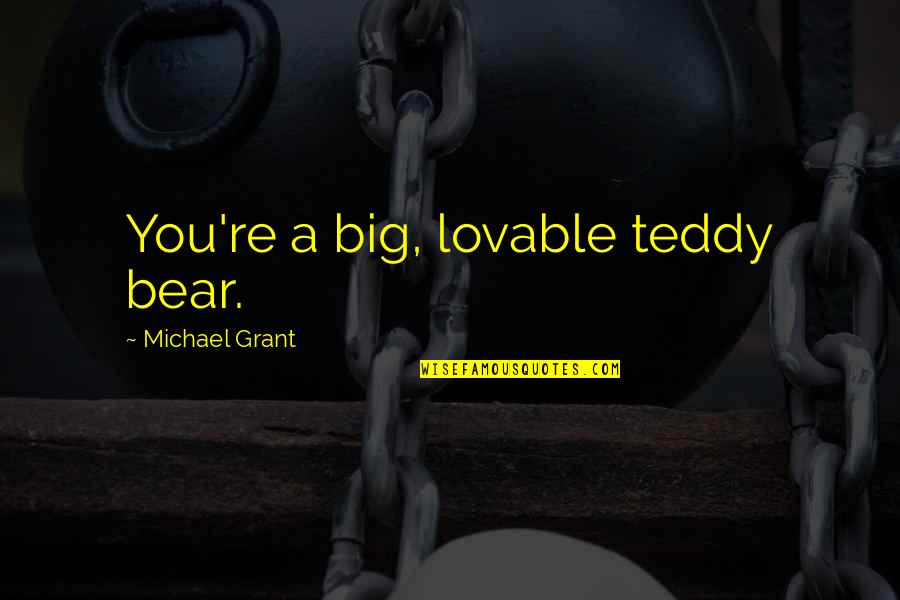 Teddy Bear Quotes By Michael Grant: You're a big, lovable teddy bear.